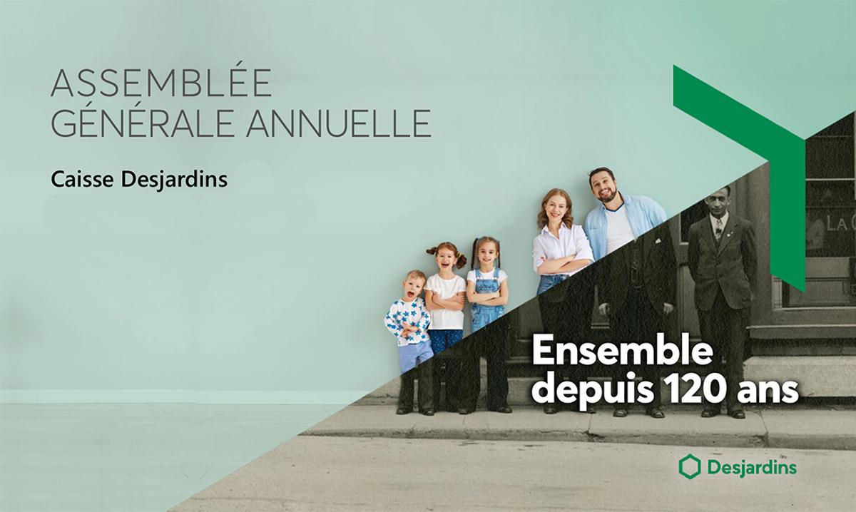 Assemblée générale annuelle Caisse Desjardins, Ensemble depuis 120 ans